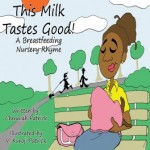 "Giveaway: ""This Milk Tastes Good"" by Chenniah Patrick – $28 ARV {6/16; Worldwide} CLOSED"