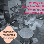 20 Ways to Have Fun With Kids When You&#8217;re Stuck in the House