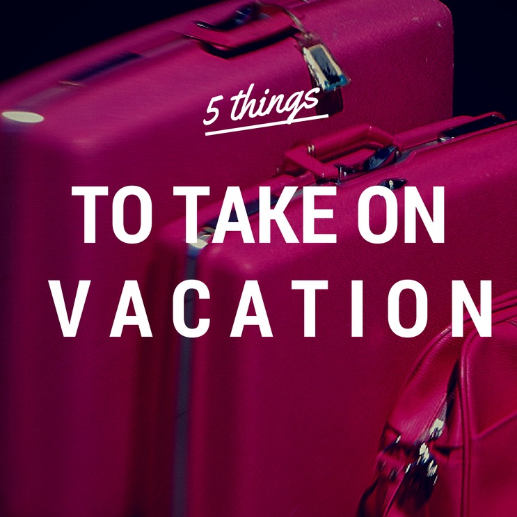 Natural Parents Network: 5 Essential Things To Take On Vacation